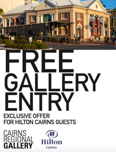 FREE entry at Cairns Regional Gallery for Hilton Guests!